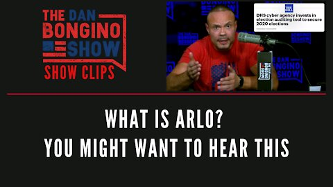 What Is Arlo? You Might Want To Hear This - Dan Bongino Show Clips