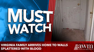 Virginia family arrives home to walls splattered with BLOOD