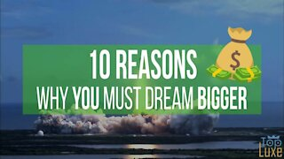 10 REASONS Why You Must DREAM BIGGER 🤔