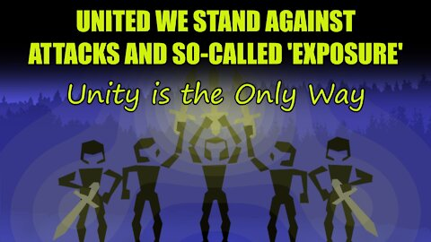 United We Stand against Attacks and So-Called 'Exposure' - Unity is the Only Way