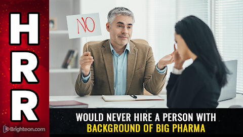 2021 HRR Special Report - You would never hire a person with background of big pharma