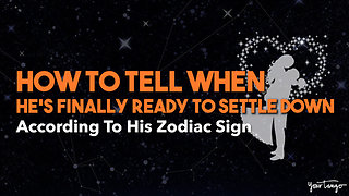 How To Tell When He's Finally Ready To Settle Down Based On His Zodiac Sign