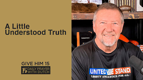 A Little Understood Truth | Give Him 15: Daily Prayer with Dutch | April 30