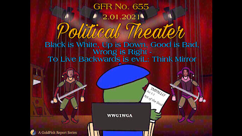 The GoldFish Report No. 655 -Political Theater: Black is White, Up is Down, Good is Bad:Think Mirror