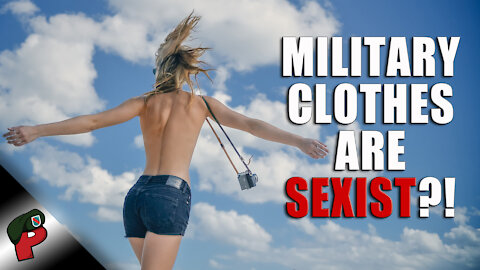 Military Clothes Are Sexist?! | Live From The Lair