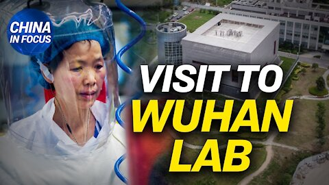 WHO team visits controversial Wuhan virus lab; CCP tightens control over social media influencers