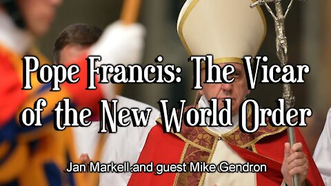 Pope Francis: The Vicar of the New World Order