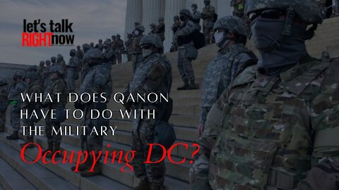 Is the military occupying DC because of a Qanon conspiracy theory?