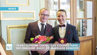 Texas Supreme Court: Gay Couples Have No Inherent Right To Marriage Benefits - Video