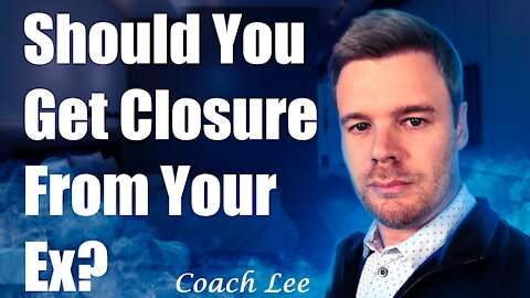 Should I Get Closure From My Ex?