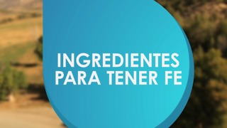 Ingredientes para tener fe. - Video