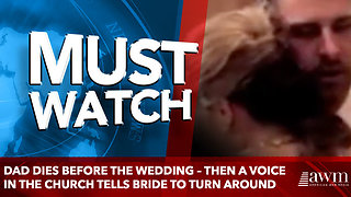 Dad dies before the wedding – then a voice in the church tells bride to turn around - Video