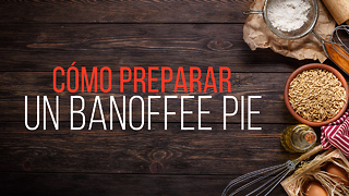 Cómo Preparar Un Banoffee Pie - Video