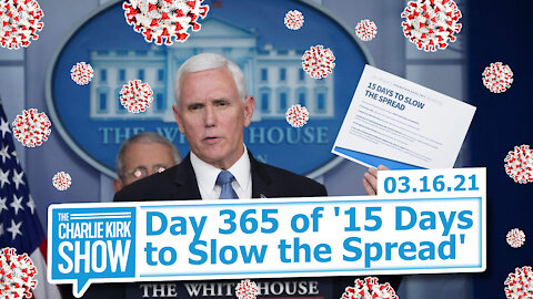 Day 365 of '15 Days to Slow the Spread' | The Charlie Kirk Show
