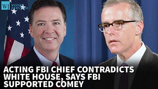 Acting FBI Chief Contradicts White House, Says FBI Supported Comey - Video
