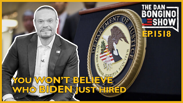 Ep. 1518 You'll Never Believe Who Biden Just Hired - The Dan Bongino Show