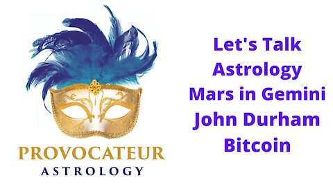 Let's Talk Astrology - Mars in Gemini, John Durham, Bitcoin