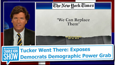 Tucker Went There: Exposes Democrats Demographic Power Grab