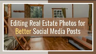 Editing Real Estate Photos for Better Social Media Posts