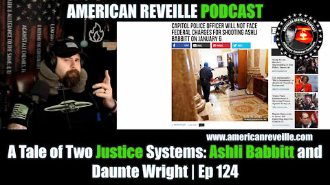 A Tale of Two Justice Systems: Ashli Babbitt and Daunte Wright   Ep 124