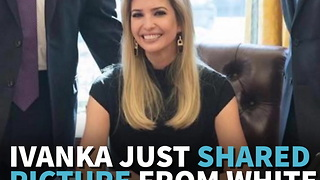 Ivanka Just Shared Picture From Inside White House Something Shes Doing Instantly Gets Attention - Video