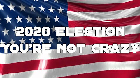 2020 Election | No you are not crazy