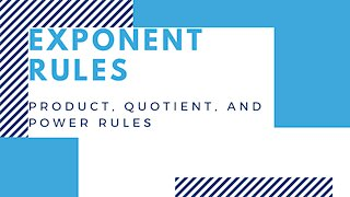 Exponent Rules (Product, Quotient, and Power rules)