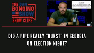 "Did a pipe really ""burst"" in Georgia on election night? - Dan Bongino Show Clips"