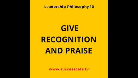 Leadership Philosophy #10: Give Recognition And Praise