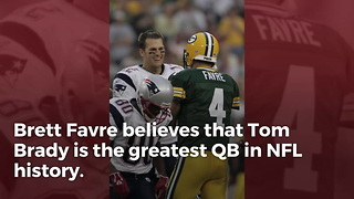 Brett Favre Believes Tom Brady Is The Greatest QB Ever - Video