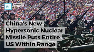 China's New Hypersonic Nuclear Missile Puts Entire US Within Range - Video