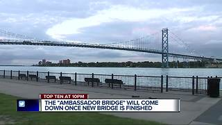 Ambassador Bridge to come down once new bridge is finished - Video