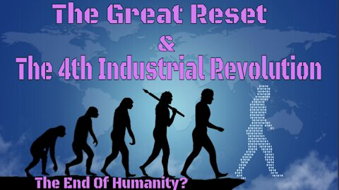 The Great Reset & The 4th Industrial Revolution: Digital Tyranny