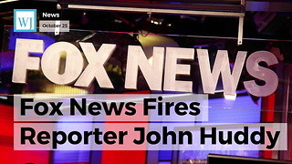 Fox News Fires Reporter John Huddy - Video