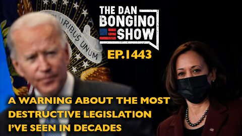 Ep 1443 A Warning About The Most Destructive Legislation I've Seen in Decades - The Dan Bongino Show