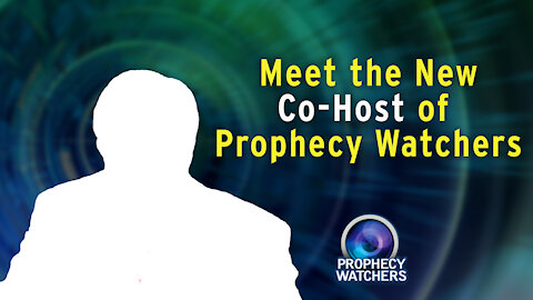 Meet the New Co-Host of Prophecy Watchers!