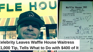 Celebrity Leaves Waffle House Waitress $1,000 Tip, Tells What to Do with $400 of It - Video