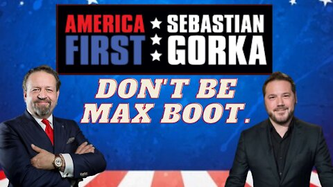 Don't be Max Boot. Ben Domenech with Sebastian Gorka on AMERICA First