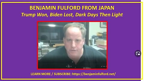 Ben Fulford from Japan Trump Won, Biden Lost, Dark Days Then Light
