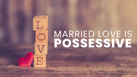 Love Will Keep Us Together: Married Love Is Possessive