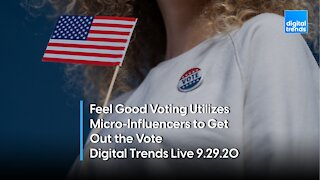 Feel Good Voting Utilizes Micro-Influencers | Digital Trends Live 9.29.20