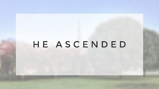 8.23.20 Sunday Sermon - HE ASCENDED