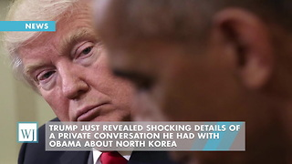 Trump Just Revealed Shocking Details Of A Private Conversation He Had With Obama About North Korea - Video