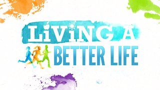 2018 recap of some of the helpful advice from our Living a Better Life series - Video