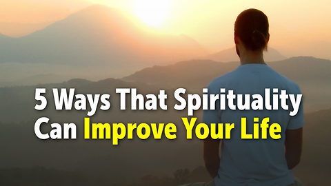 5 Ways That Spirituality Can Improve Your Life