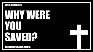 Why Were You Saved?