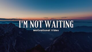 I'm Not Waiting - Motivational speeches, Best Motivational Video 4K | HD