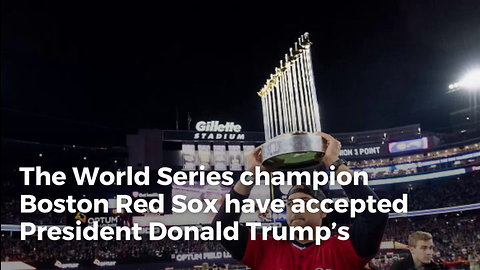 World Series Champion Boston Red Sox Respond To Trump's White House Invitation 'We've Accepted'
