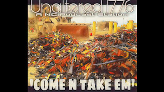 UNALTERED 1776 PODCAST - COME N TAKE EM