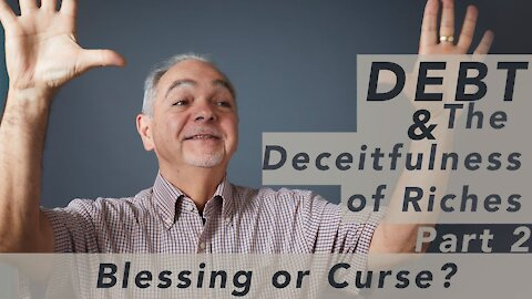 Blessing or Curse? - Debt & the Deceitfulness of Riches Part 2- Pastor Benny Parish #WednesdayWisdom